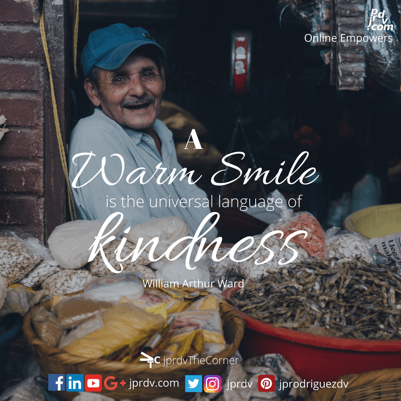 A warm smile is the universal language of kindness ~ William Arthur Ward