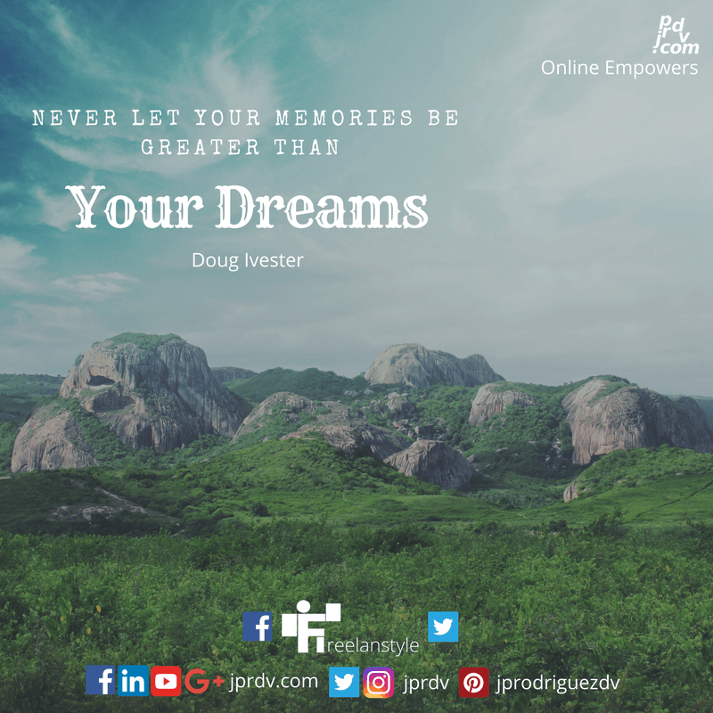 Never let you memories be greater than you dreams. ~ Doug Ivester