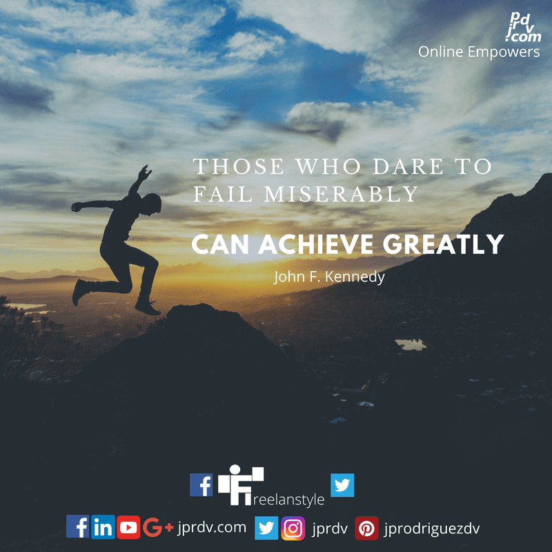 Those who dare to fail miserably can achieve greatly. ~ John F. Kennedy