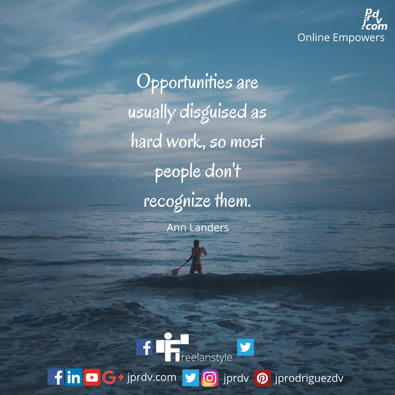 Opportunities are usually disguised as hard work, so most people don't recognize them. ~ Ann Landers