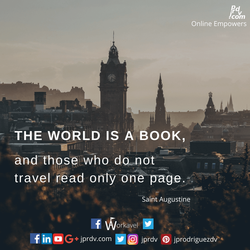 The world is a book, and those who do not travel read only one page. ~ Saint Augustine