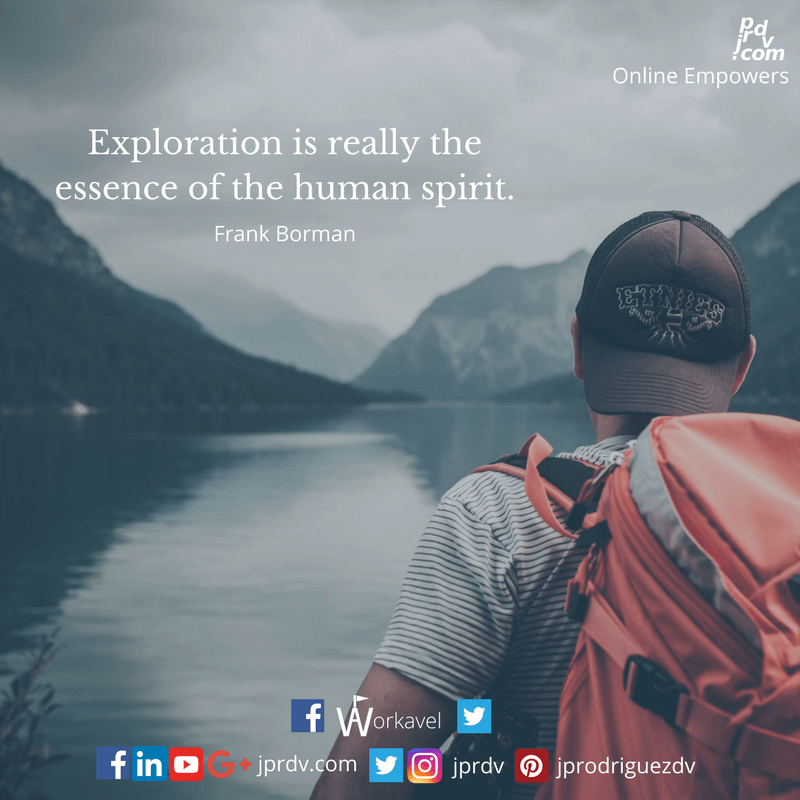 Exploration is really the essence of the human spirit. ~ Frank Borman