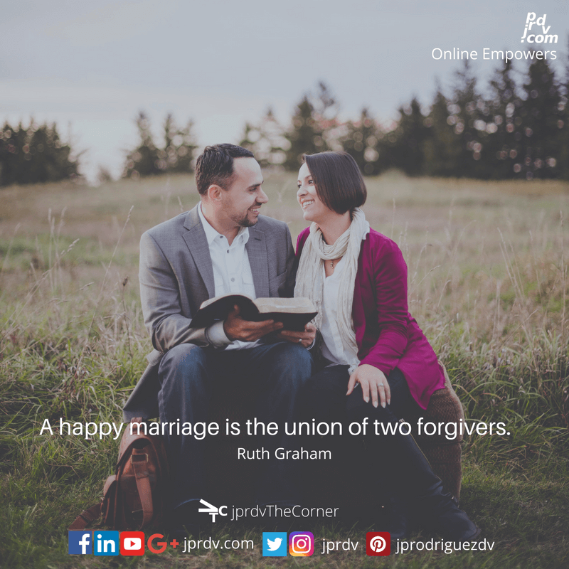 A happy marriage is the union of two good forgivers. ~ Ruth Graham