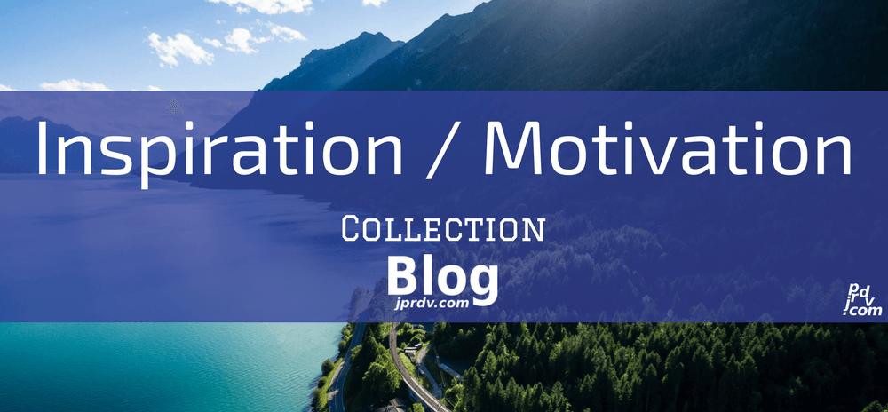 Inspiration / Motivation jprdv.com Blog Collection