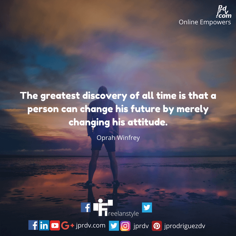 The greatest discovery of all times is that a person can change his future by merely changing his attitude