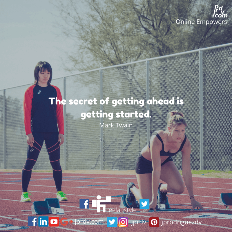 The secret of getting ahead is getting started