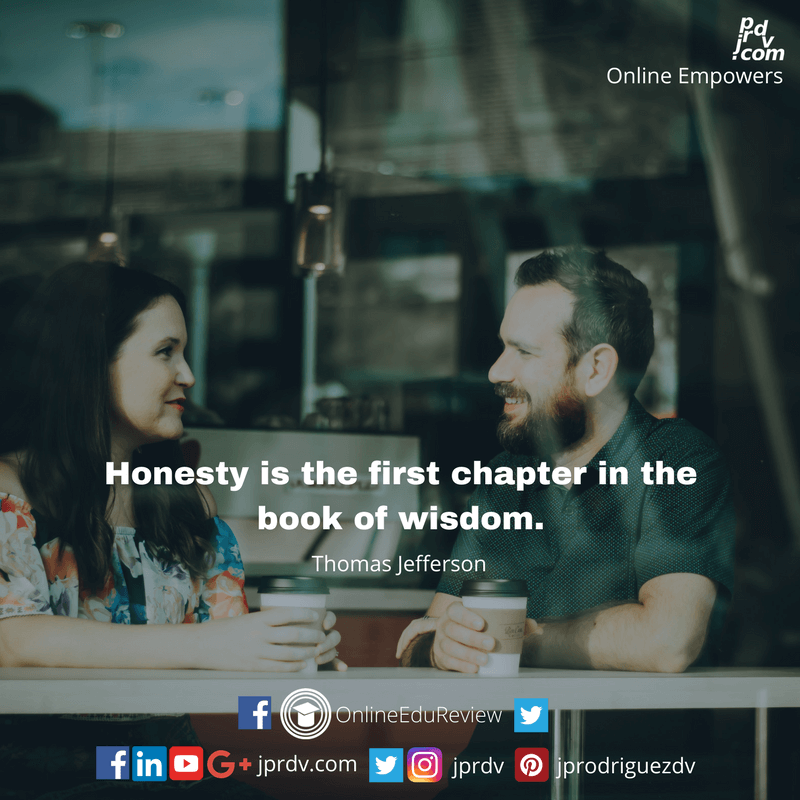 Honesty is the first chapter in the book of wisdom