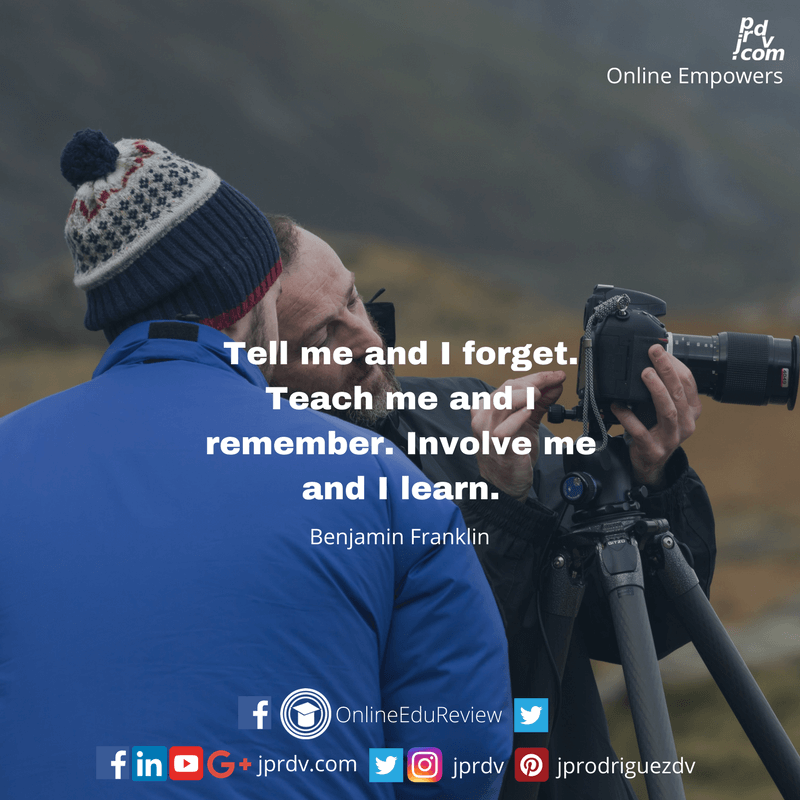 Tell me and I forget. Teach me and I remember. Involve me and I learn