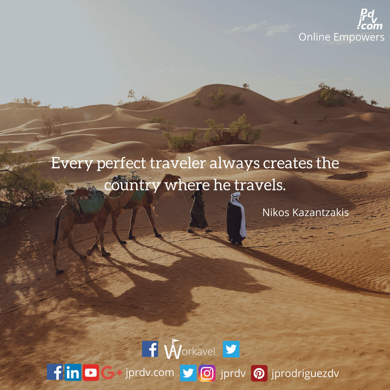 Every perfect traveler always creates the country where he travels