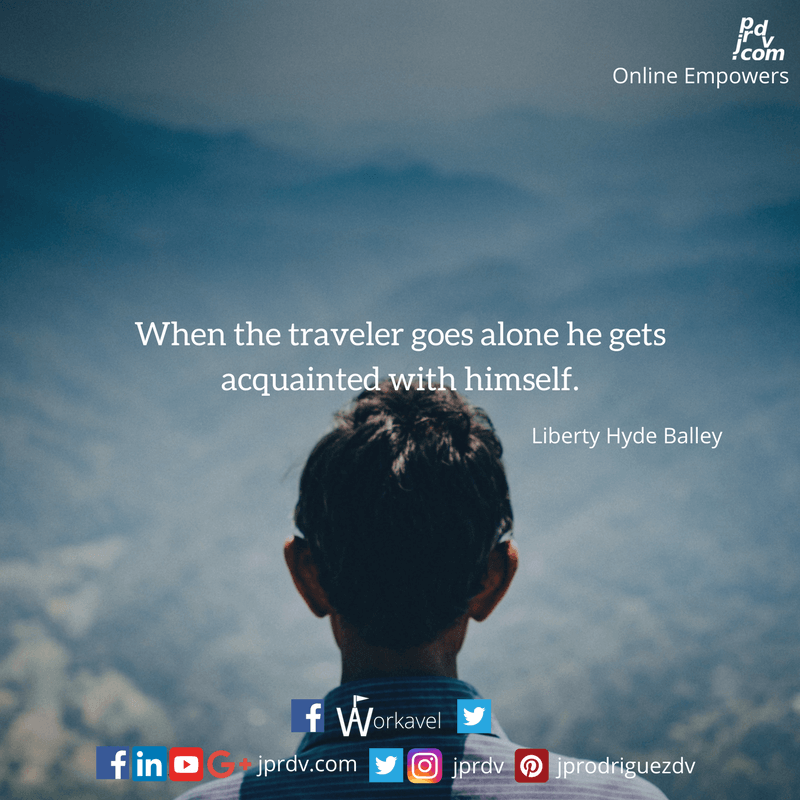 When the traveler goes alone he gets acquainted with himself