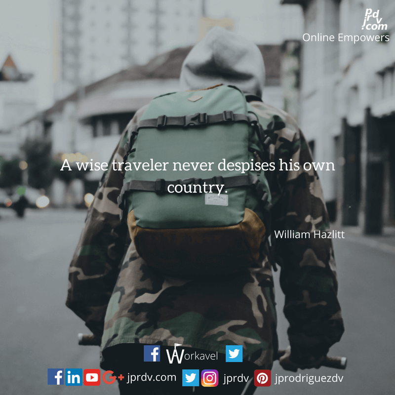A wise traveler never despises his own country