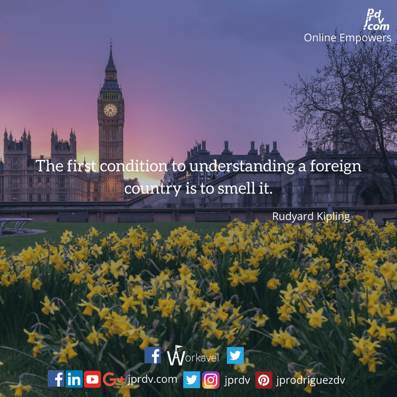 The first condition of understanding a foreign country is to smell it