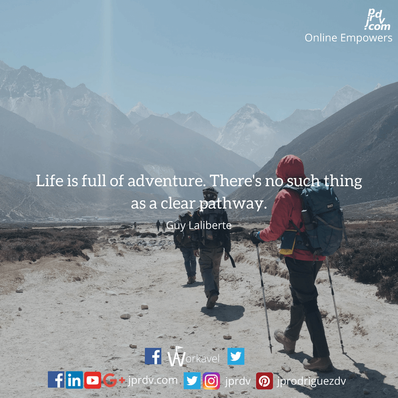 Life is full of adventures. There's no such thing as a clear pathway