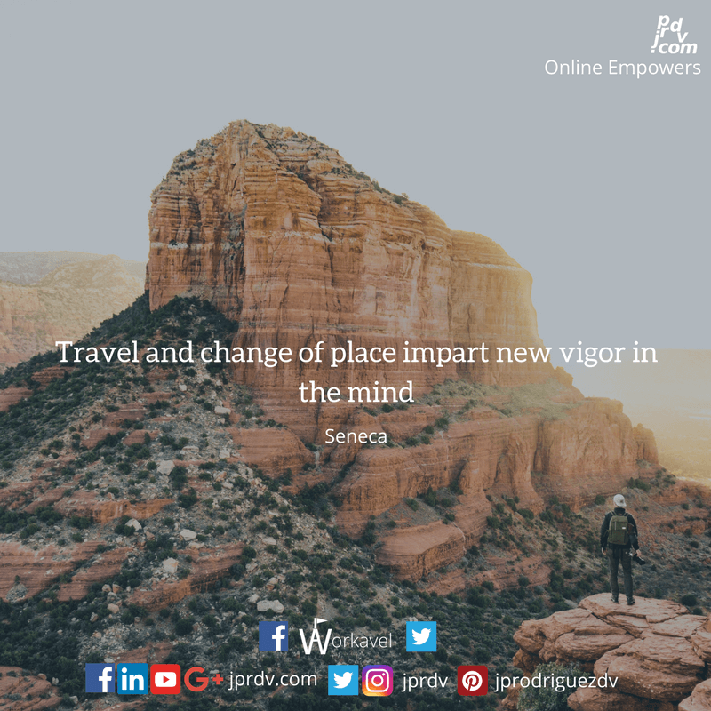 Travel and change of place impart new vigor in the mind
