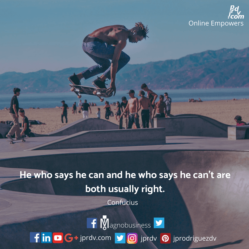He who says he can and he who says he can't are both usually right.