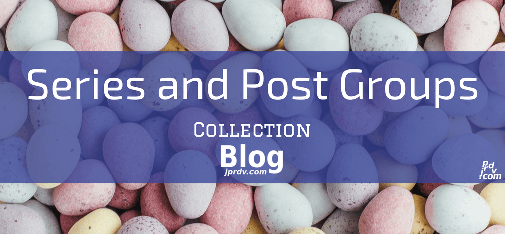 Series and Post Groups jprdv.com Blog Collection