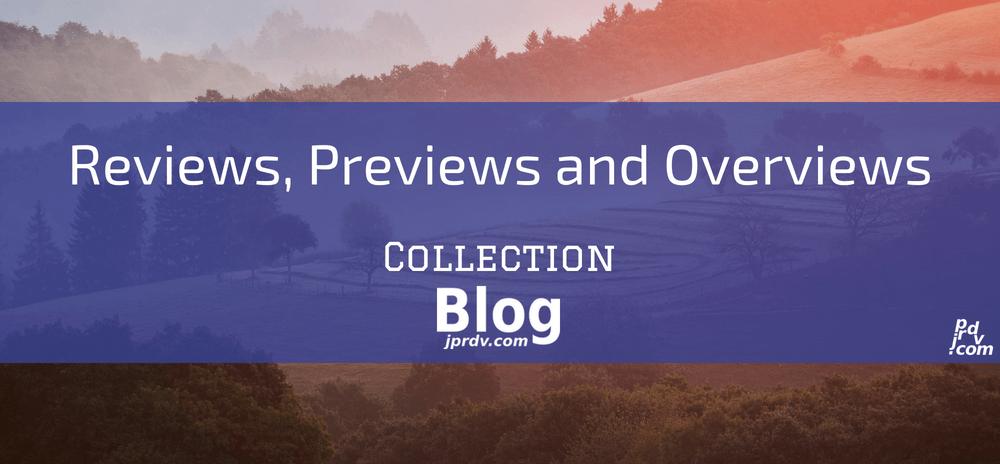 Reviews, Previews and Overviews jprdv.com Blog Collection