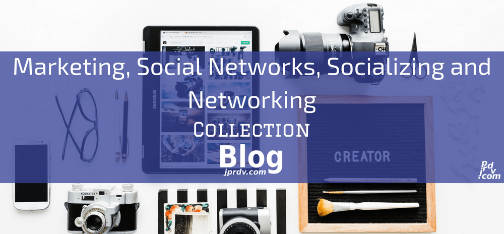 Marketing, Social Networks, Socializing and Networking jprdv.com Blog Collection