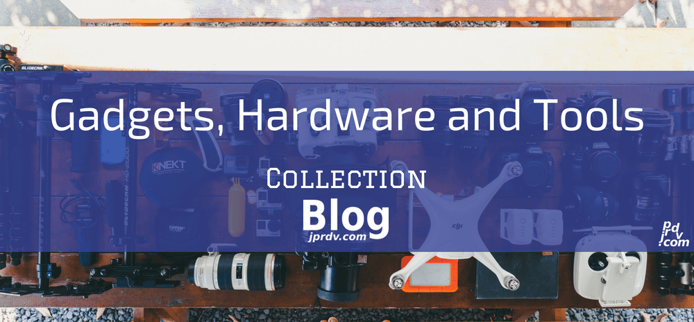 Gadgets, Hardware and Tools jprdv.com Blog Collection