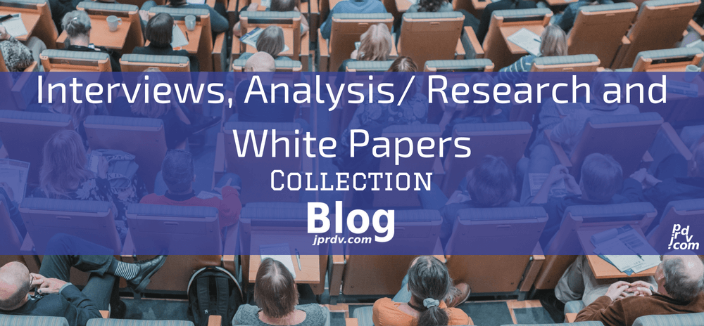 Interviews, Analysis _ Research and White Papers jprdv.com Blog Collection