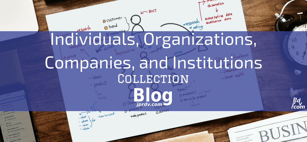 Individuals, Organizations, Companies, and Institutions jprdv.com Blog Collection