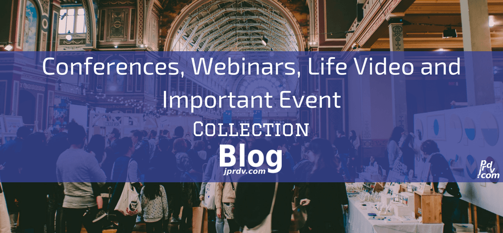 Conferences, Webinars, Live Video and Important Events jprdv.com Blog Collection