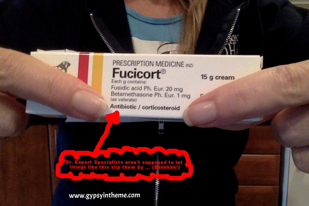 The Fucicort(R) the expert specialist told me wasn't an antibiotic ... truly confidence-building.