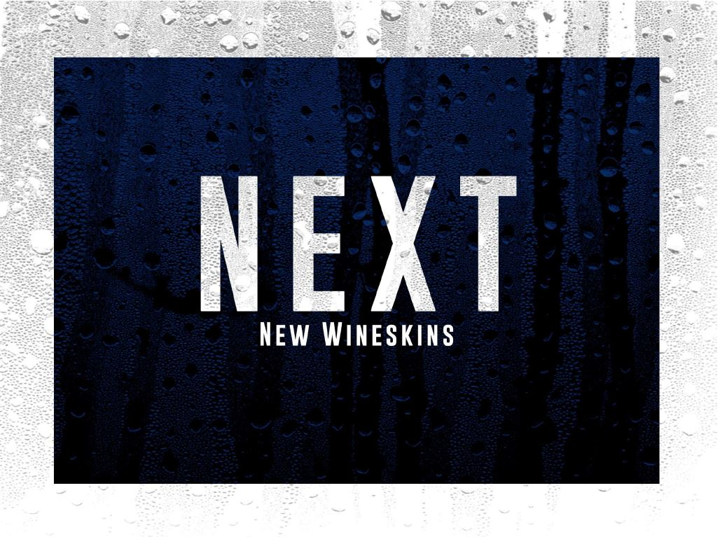 Next New Wineskins.JPG