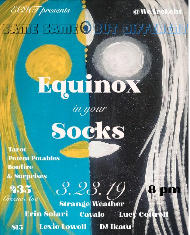 ECHT Presents Equinox in your socks - March 23 2019Brooklyn