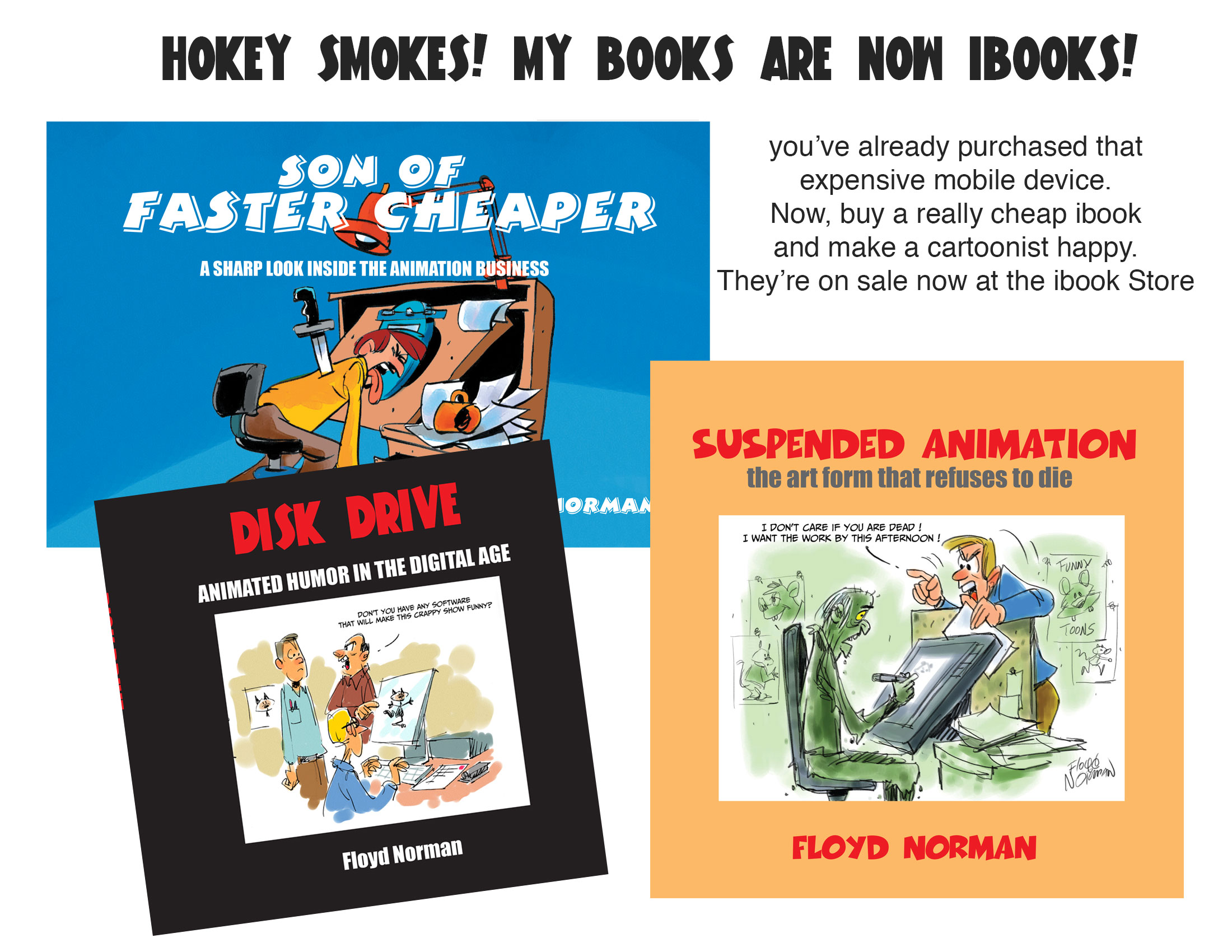"My second gag book, ""Son of Faster, Cheaper"" can be purchased as a hard copy at amazon.com"