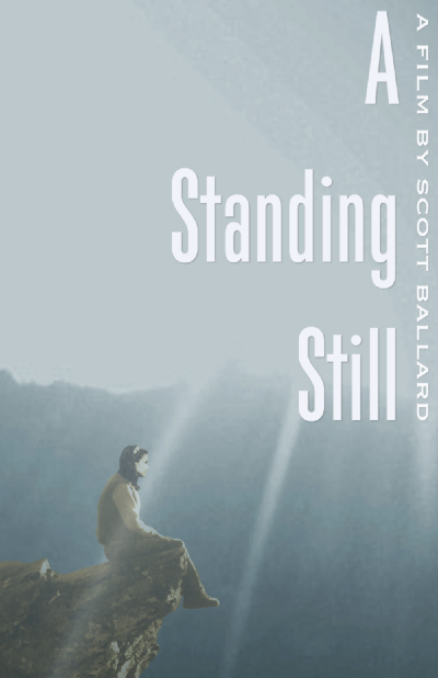 A Standing Still - Written, Directed, Produced & Shotby Scott BallardA Standing Still revolves around a young recluse, Allison (Sara Robbin) who struggles with the future in the midst of loss and displacement. When a family emergency calls her away from her job as a fire lookout in the Willamette National Forest early, she is forced to face her present and the past that has led her there.AStandingStill.com / ScottBallardFilms.com /Facebook.com/AStandingStillInstagram: Onwardthreefilms / Scottballardfilms2014 - Feature Film - S16mm, 35mm, HD