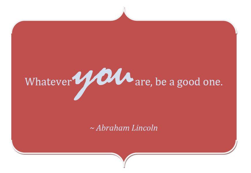 - Abraham Lincoln