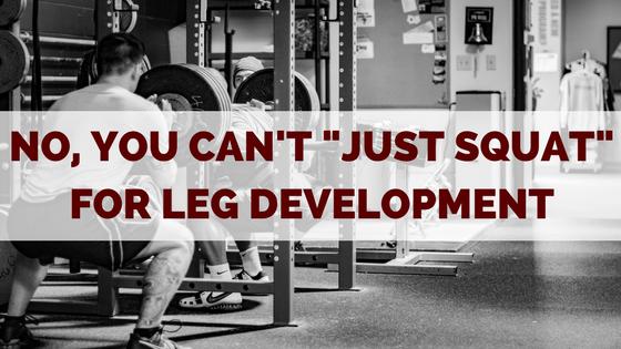 No, Squatting Alone Isn't The Best Leg Developer