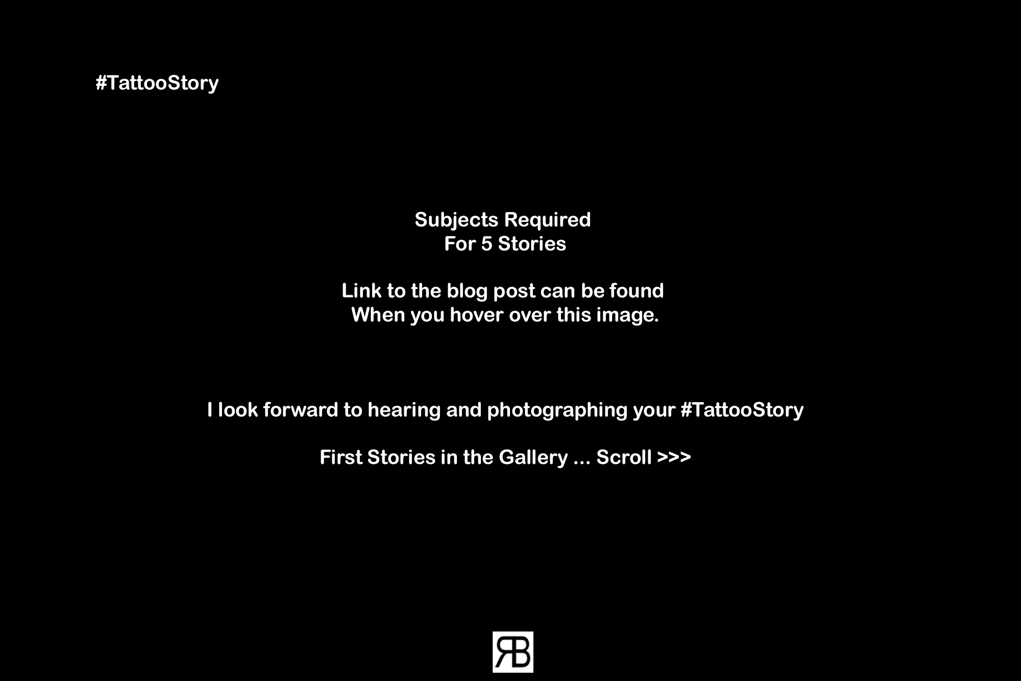 #TattooStory Project  If you have a Tattoo and a great #TattooStory to tell I would love to hear from you.   You can find out all about the project   [ here ]    I look forward to hearing and photographing your #TattooStory  RJ Bradbury