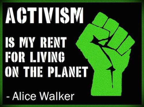 """[feature image shows clenched fist in green with quote from Alice Walker that reads: """"Activism is my rent for living on the planet""""    via   ]"""