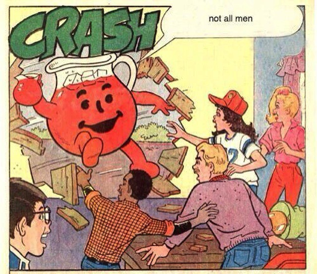 "[image of cartoon Koolaid character (pitcher of red liquid) bursting through a wall in a house with a speaking bubble that says: ""Not ALL men!""]"