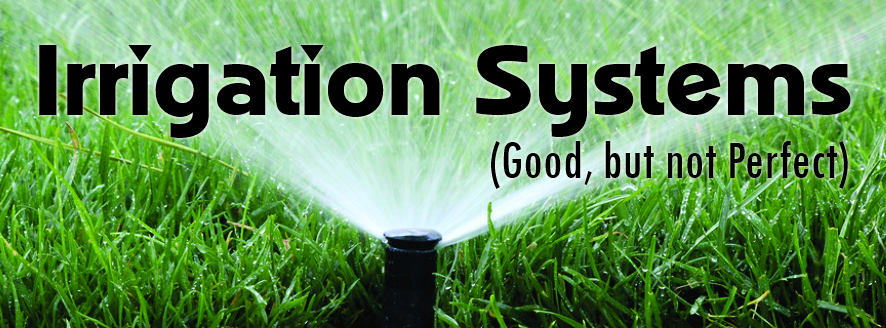 Irrigation Systems-Good, but not Perfect