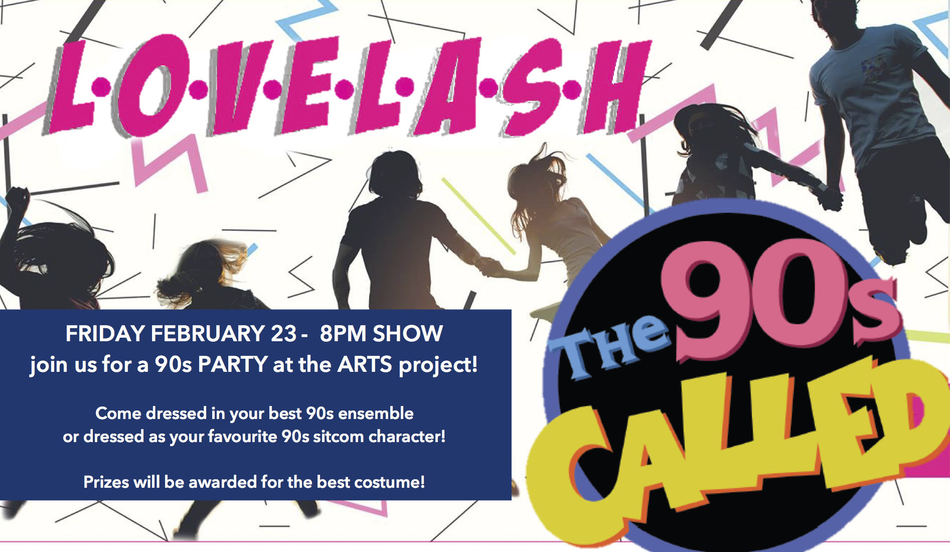 """MTP invites you to a 90s party LOVELASH-style! Join us for the evening performance on Fri. Feb. 23rd for """"THE 90s CALLED!"""" at The ARTS Project! Dress-up in your favourite 90s attire, or as your favourite 90s sitcom character for a chance to win some bomb prizes, and take in a show that will have you craving a marathon of """"Friends"""" and """"Seinfeld"""". So break out your best Fresh Prince denim jacket or your Urkel glasses and join us for a totally fly party!"""
