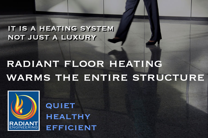Radiant floor heating is a heating system that warms the entire structure quietly and efficiently. It is not an extra luxury. It is a system that is clean and healthy, without the blowing dust, allergens, and drying air of forced air furnaces. It warms the building as needed in response to the outside temperature.