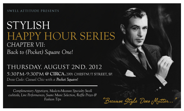 Custom Made Suit & Shirts - San Francisco  Stylish Happy Hour Series - Chapter VII: Back to Pocket (Square) One (08/02/2012) ~Click on Flyer for Events Pictures~