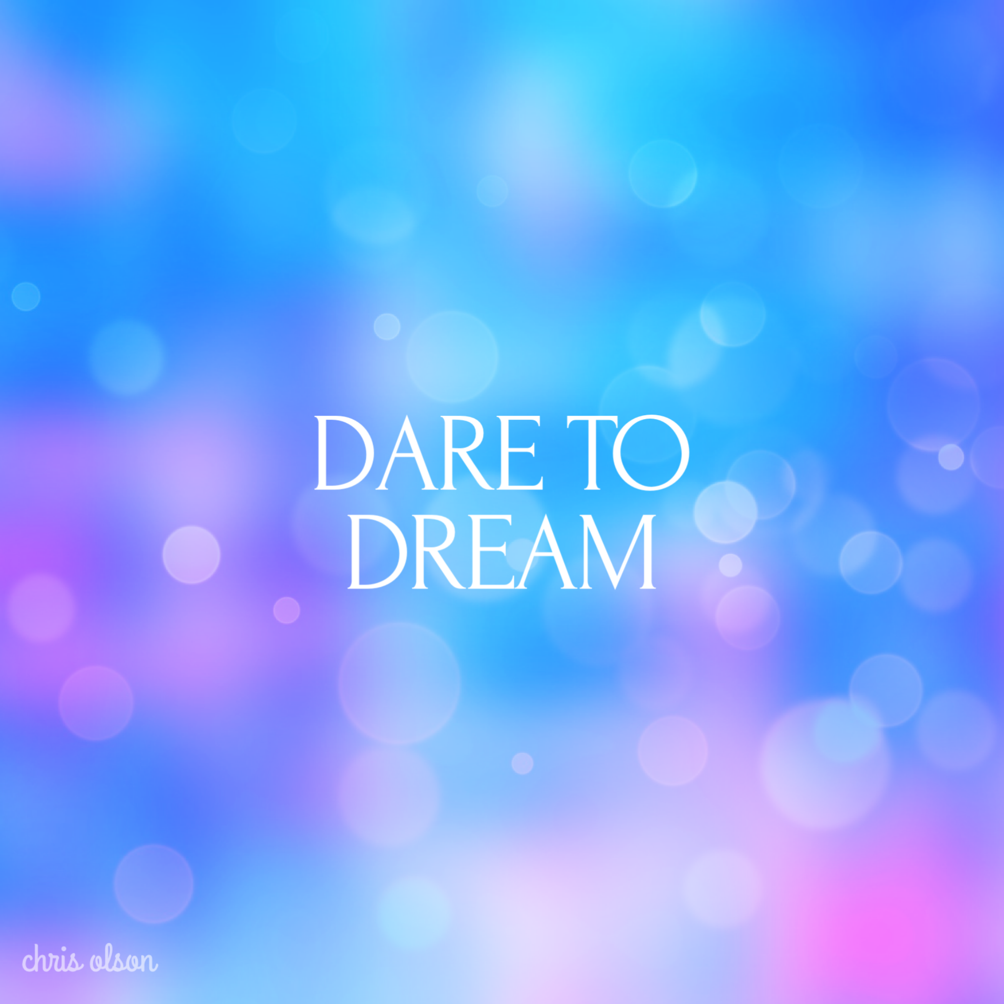 Dare to dream // Inspirational quote // Design by Chris Olson