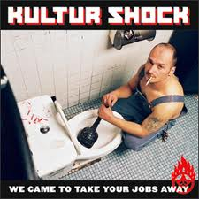 We Came to Take Your Jobs Away- Kultur Shock