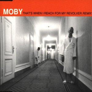 When I Reach for My Revolver Remixes- Moby
