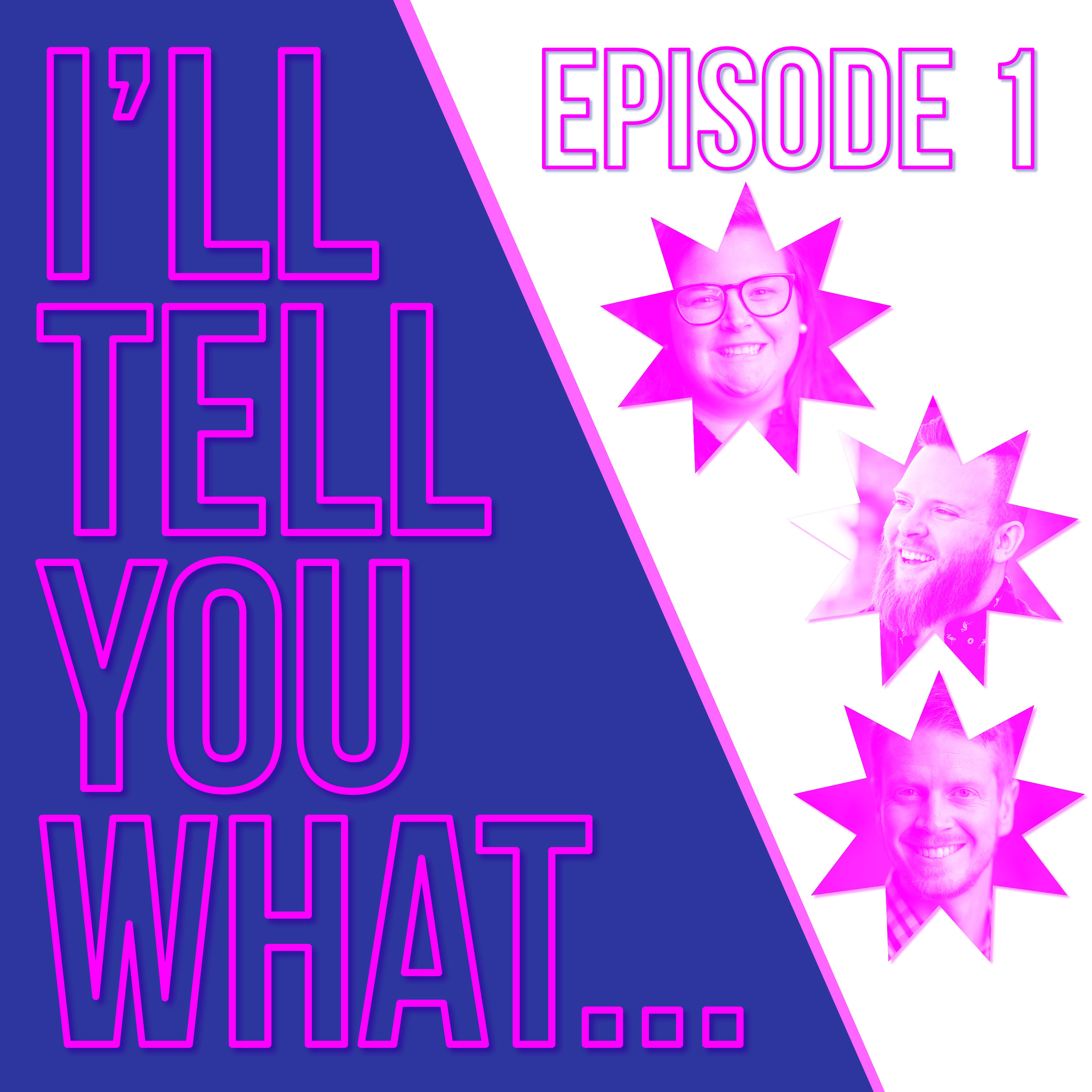 IllTellYouWhat-Artwork-Ep1.jpg
