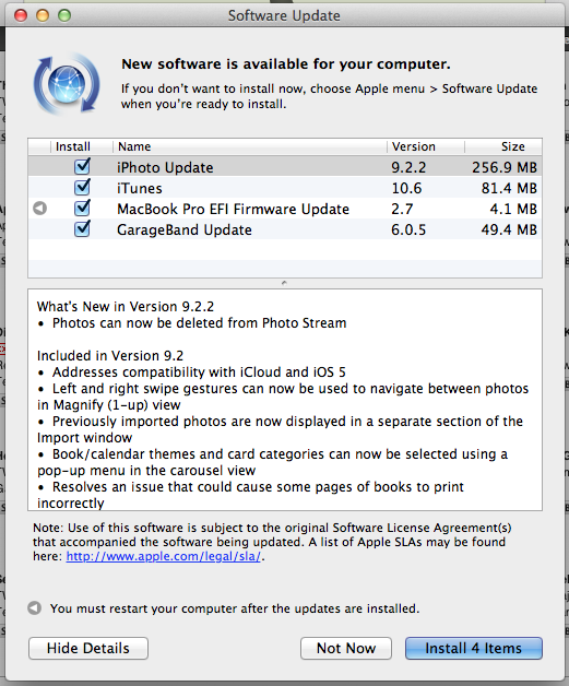 iPhoto Update: What's New in Version 9.2.2      Photos can now be deleted from Photo Stream     Included in Version 9.2         Addresses compatibility with iCloud and iOS 5    Left and right swipe gestures can now be used to navigate between photos in Magnify (1-up) view   Previously imported photos are now displayed in a separate section of the Import window   Book/calendar themes and card categories can now be selected using a pop-up menu in the carousel view   Resolves an issue that could cause some pages of books to print incorrectly   Rebuilding a library now correctly preserves saved slideshows and books     The update is recommended for all users of iPhoto '11.   --   iTunes 10.6 adds the ability to play 1080p HD movies and TV shows from the iTunes Store.      This release also includes many improvements for iTunes Match, including:      Improved song matching     Improved album artwork handling, downloading, and display     Addresses an issue where songs may skip when playing from iCloud      For information on the security content of this update, please visit:  support.apple.com/kb/HT1222     --   GarageBand 6.0.5: This update supports general compatibility and addresses overall stability and performance, including the following:      Updates compatibility with GarageBand for iOS projects    Fixes a playback issue with the GarageBand Lesson preview videos   Corrects issues with some software instruments triggering incorrect or stuck notes