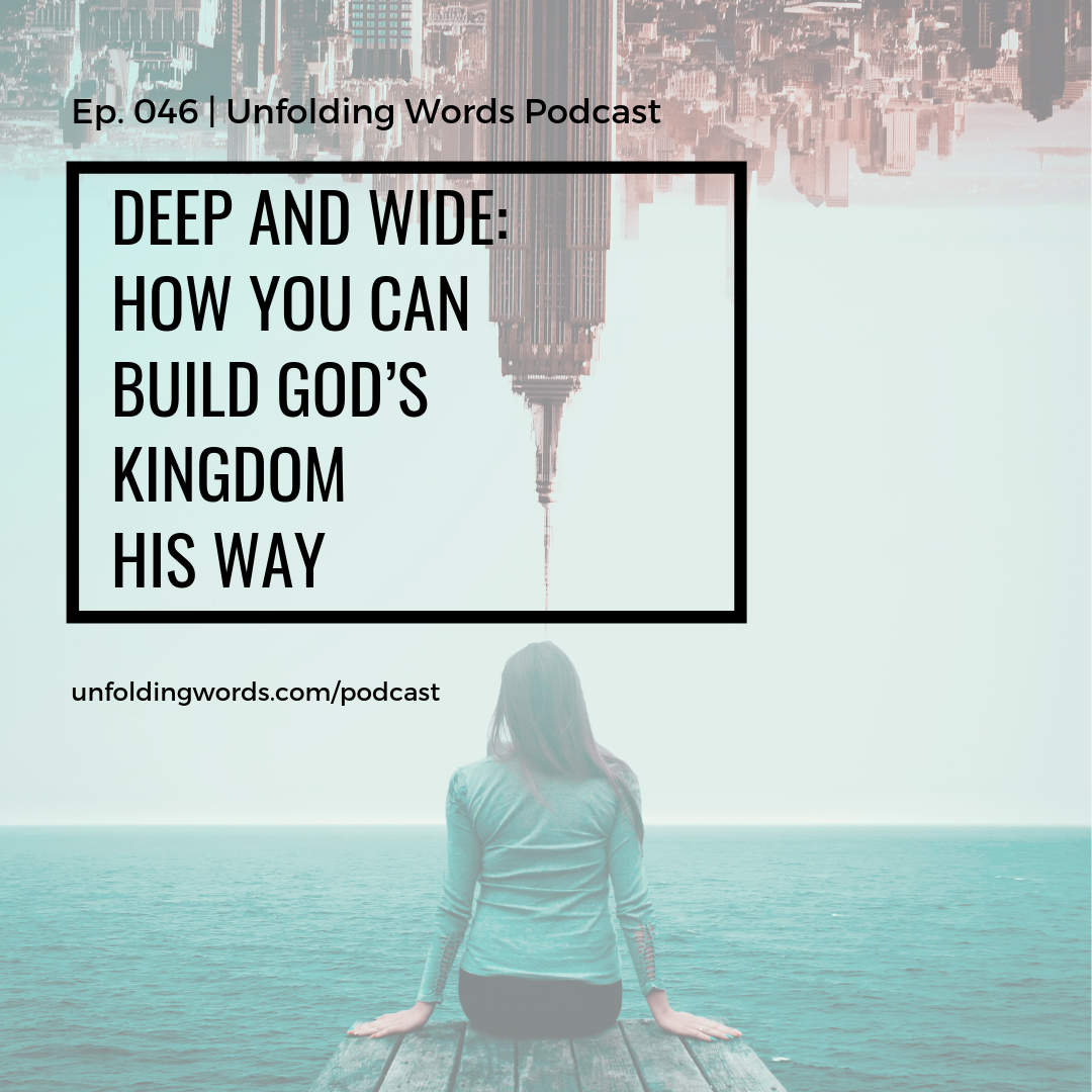 deep and wide building god's kingdom