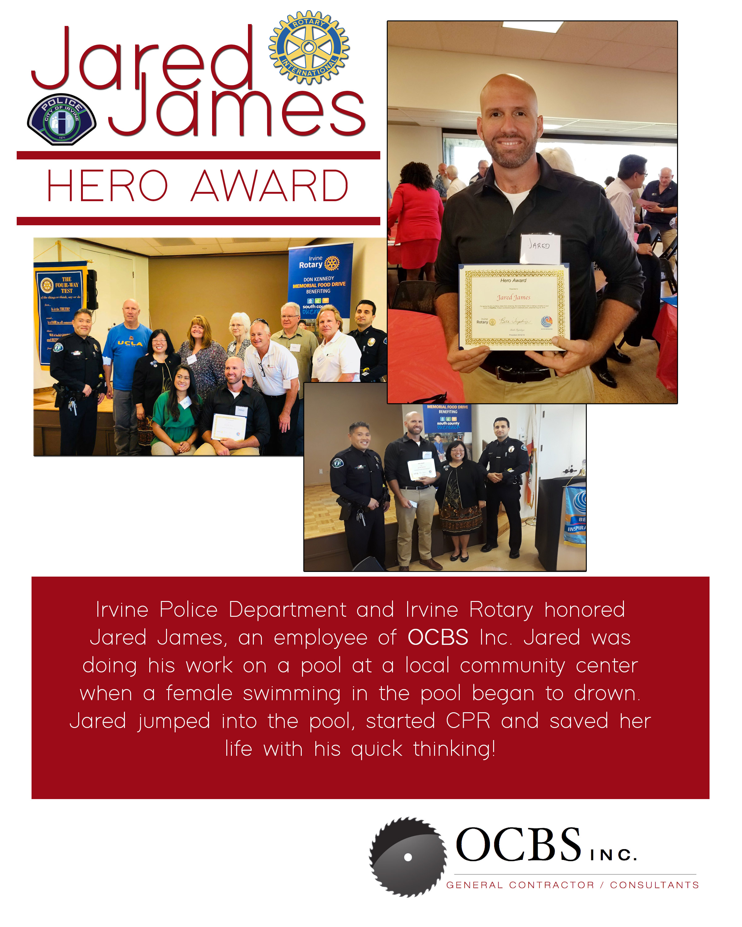 Irvine Police Department and Irvine Rotary honored Jared James, an employee of OCBS Inc. Jared was doing his work on a pool at a local community center when a female swimming in the pool began to drown. Jared jumped into the pool, started CPR and saved her life with his quick thinking!