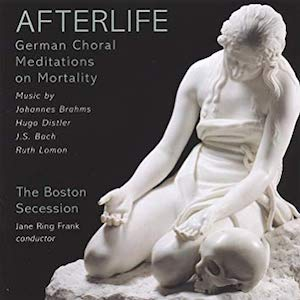 Afterlife: German Choral Meditations on Mortality, Boston Secession, 2005