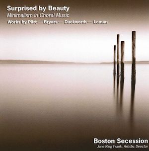 Surprised by Beauty: Minimalism in Choral Music, Boston Secession, 2007