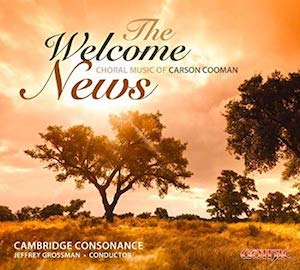 The Welcome News: Choral Music of Carson Cooman, Cambridge Consonance, 2012